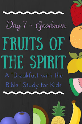 "Day 7 {Goodness} of a 10-Day ""Breakfast with the Bible"" Study over the Fruits of the Spirit for you and your little ones!  Includes a memory verse, discussion time, picture book, object lessons, and extension activities!"