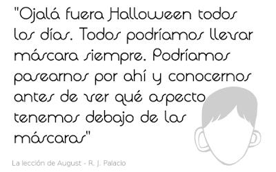 Ojalá fuera Halloween todos los días. Todos podríamos llevar máscara siempre. Podríamos pasearnos por ahí y conocernos antes de ver qué aspecto tenemos debajo de las máscaras