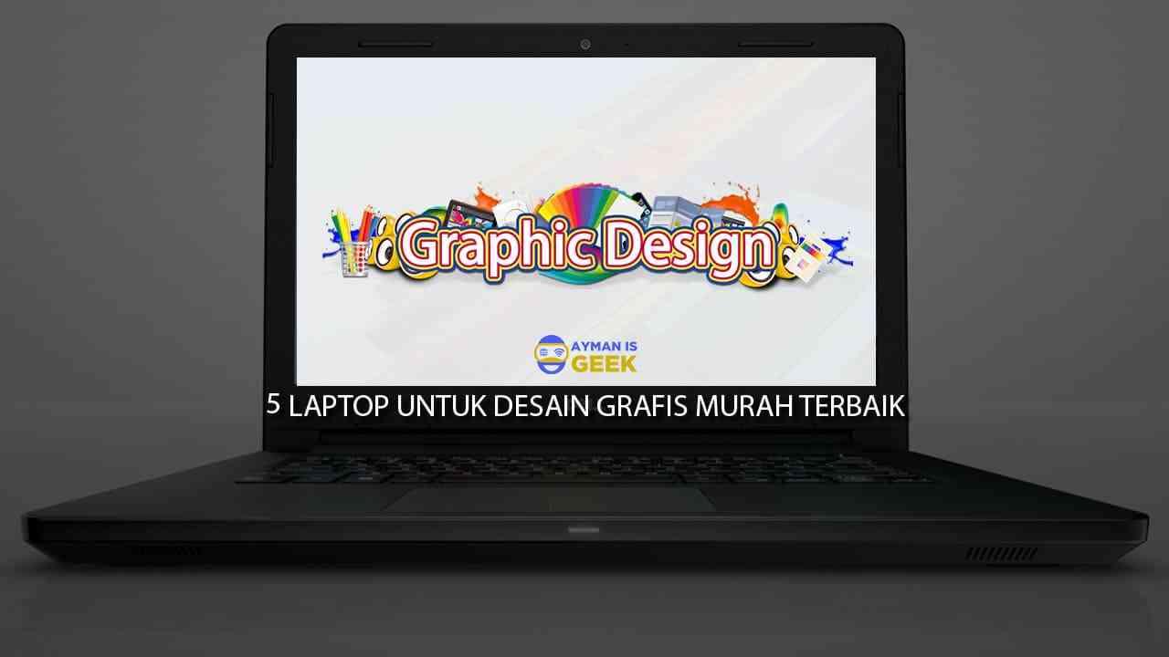 Laptop untuk desain grafis murah dan terbaik pas buat kantong mahasiswa