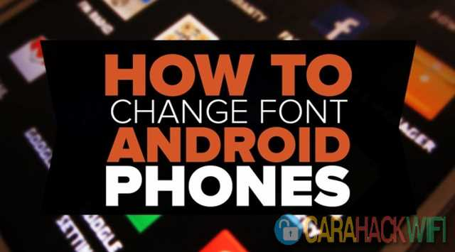 cara mengganti font di android dengan mudah tanpa root