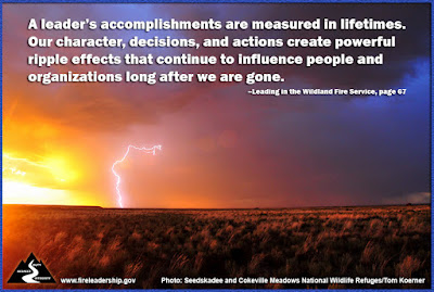 A leader's accomplishments are measured in lifetimes. Our character, decisions, and actions create powerful ripple effects that continue to influence people and organizations long after we are gone. - Leading in the Wildland Fire Service, p. 67 [lightning strike in the desert at dusk]