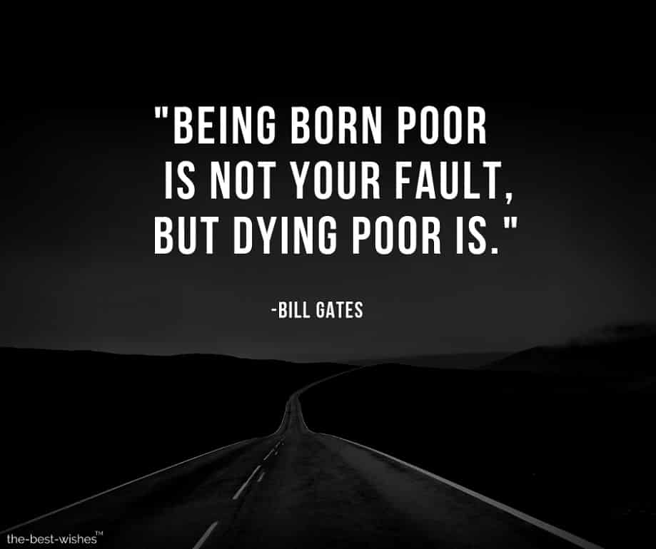 Being born poor is not your fault, but Dying poor is.