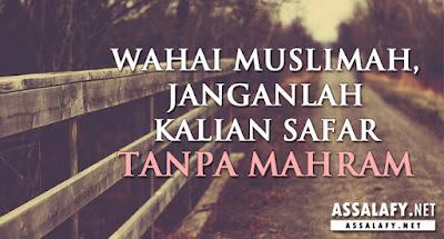 WAHAI MUSLIMAH, JANGANLAH KALIAN SAFAR TANPA MAHRAM