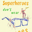 Superheroes don't wear glasses