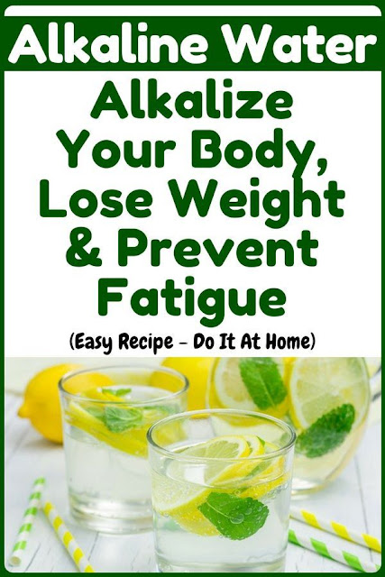 Alkaline Water that Alkalizes Your Body, Loses Weight And Battle Fatigue