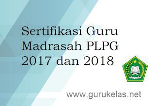 Sertifikasi Guru Madrasah PLPG 2017 dan 2018