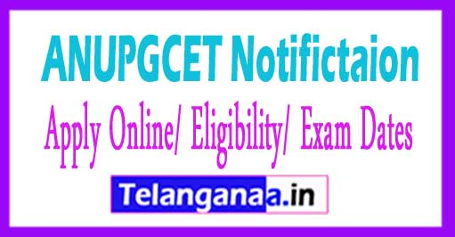 ANUPGCET Notifictaion 2018 Apply Online/ Eligibility/ Exam Dates
