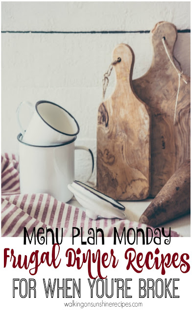 This week's Menu Plan Monday is all about frugal dinner recipes and meals for under $5.00.  These are recipes that you can prepare when you're broke from Walking on Sunshine Recipes.