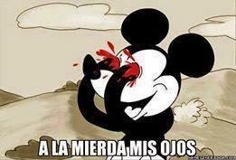 "Mickey Moyse ""A la mierda mis ojos"""