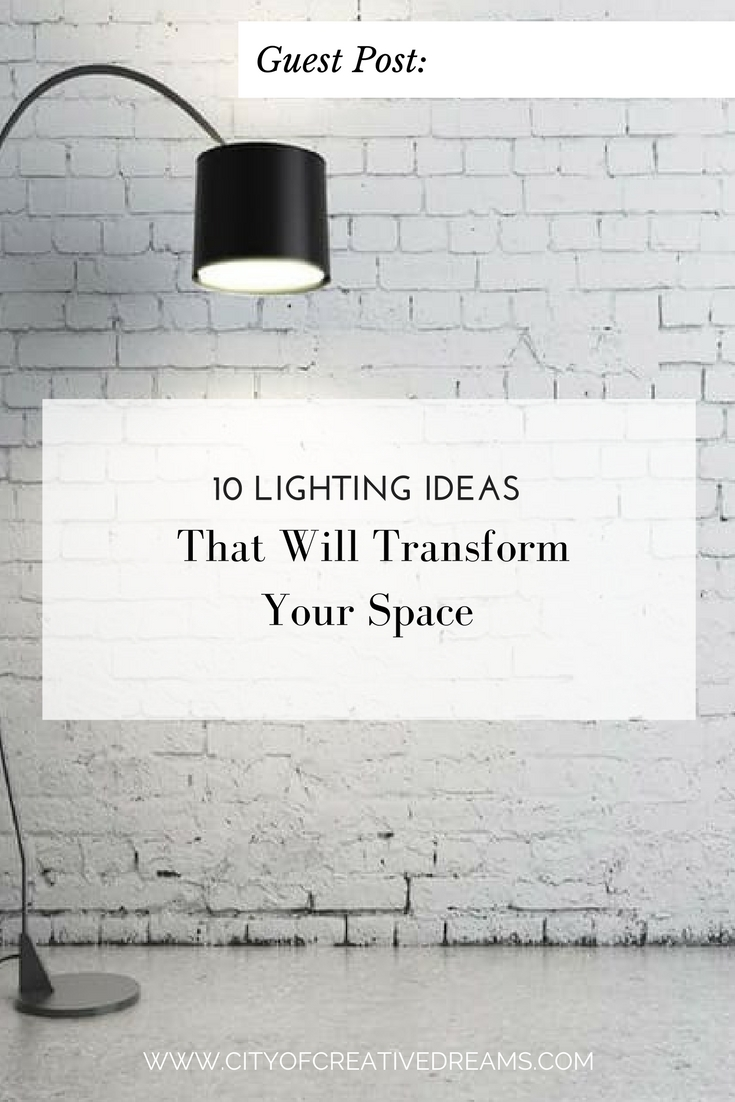 10 Lighting Ideas That Will Transform Your Space | City of Creative Dreams
