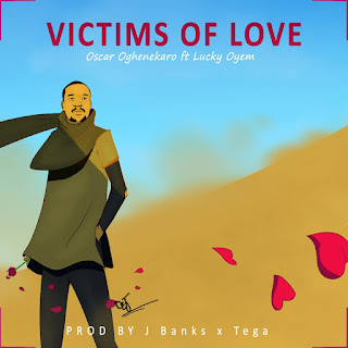 Music: Oscar Oghenekaro x Lucky Oyem - Victims Of Love