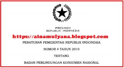 Tentang Badan Perlindungan Konsumen Nasional PERATURAN PEMERINTAH (PP) NOMOR 4 TAHUN 2019