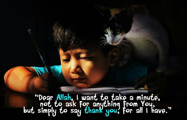 Quotes: Dear Allah, i want to take a minute, not to ask for anything from you
