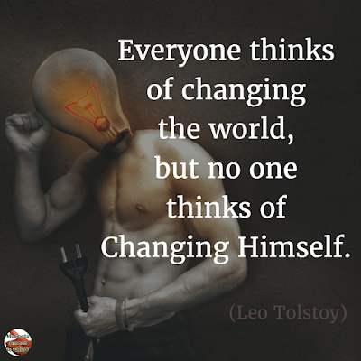"Quotes About Change To Improve Your Life: ""Everyone thinks of changing the world, but no one thinks of changing himself."" ― Leo Tolstoy"