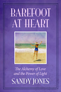 Barefoot at Heart- The Alchemy of Love and the Power of Light by Sandy Jones