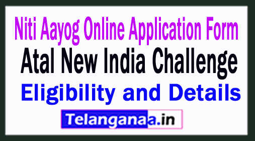 Niti Aayog Online Application Form - Atal New India Challenge Eligibility and Details