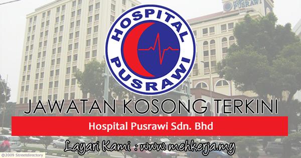 Jawatan Kosong Terkini 2017 di Hospital Pusrawi Sdn Bhd