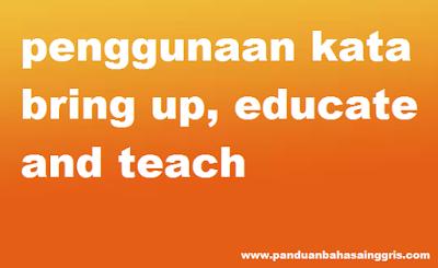 penggunaan kata bring up,educate and teach dalam kalimat