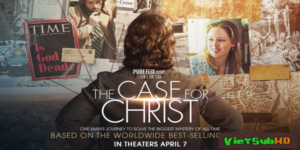 Phim Theo dấu Đức tin VietSub HD   The Case for Christ 2017