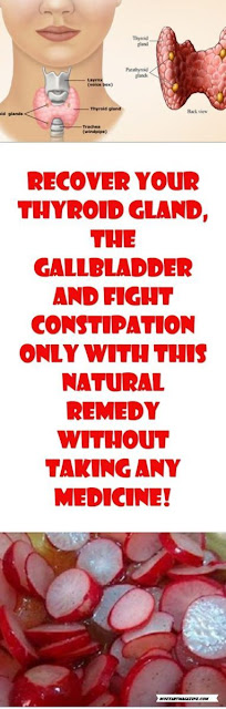 RECOVER YOUR THYROID GLAND, THE GALLBLADDER AND FIGHT CONSTIPATION ONLY WITH THIS NATURAL REMEDY WITHOUT TAKING ANY MEDICINE!