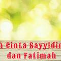Kisah Cinta Sayyidina Ali dan Fatimah