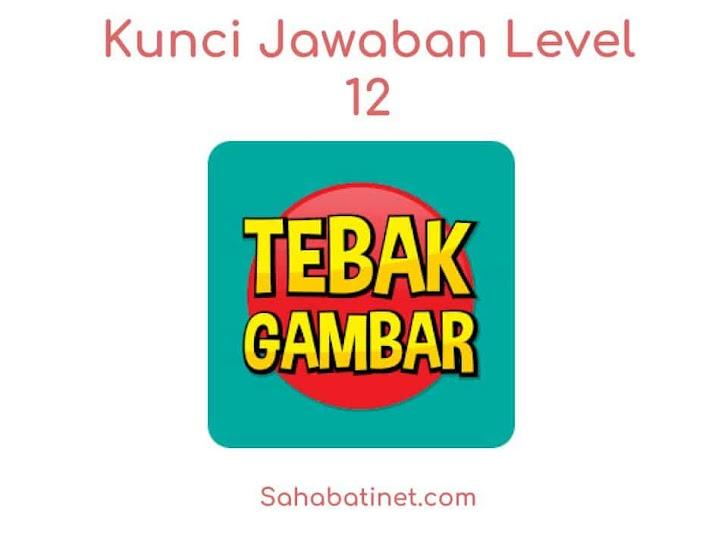 Kunci Jawaban Game Tebak Gambar Level 12 Terbaru 2019