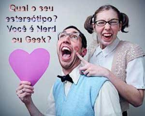 Você é nerd ou geek?