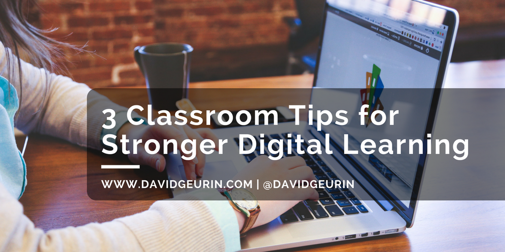 3 Classroom Tips for Stronger Digital Learning