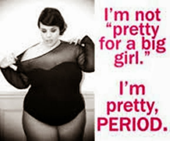 "Ms E's Brain Droppings: I'm Not ""pretty For A Big Girl"". I"