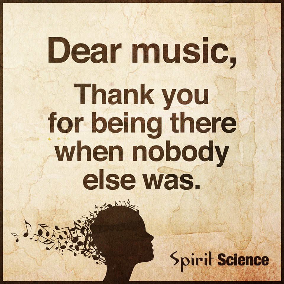 Dear Music Thank You For Being There When Nobody Else Was Spirit