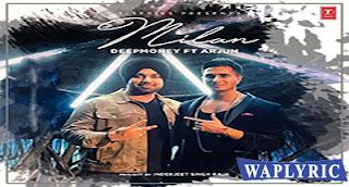Milan Lyrics Deep Money Feat. Arjun Punjabi Song