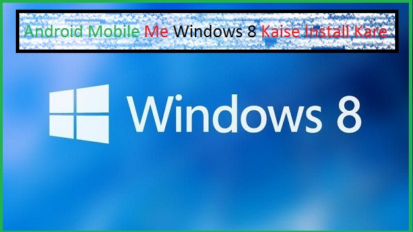 Android-Mobile-Me-Windows-8-Kaise-Install-Kare