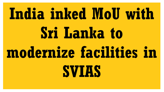 India inked MoU with Sri Lanka to modernize facilities in SVIAS