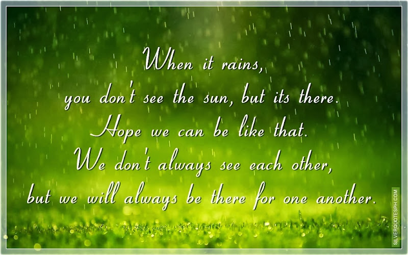 When It Rains, You Don't See The Sun, But Its There, Picture Quotes, Love Quotes, Sad Quotes, Sweet Quotes, Birthday Quotes, Friendship Quotes, Inspirational Quotes, Tagalog Quotes