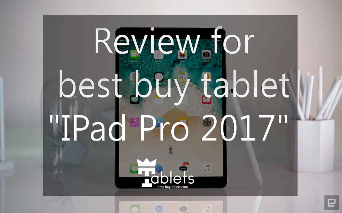 Review for best buy tablet IPad Pro 2017
