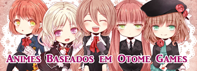 http://armazem-otome.blogspot.com.br/2015/08/animes-baseados-em-otome-games.html