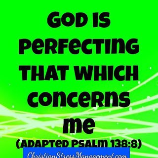 God is perfecting that which concerns me. (Psalm 138:8)