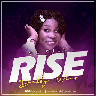 Gospel Music] Debby Wins - We Will Rise  (Download Mp3) @Si_Soulbeats