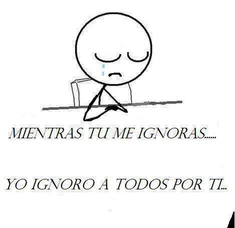Todo En Frases Mientras Tu Me Ignoras Yo Ignoro A