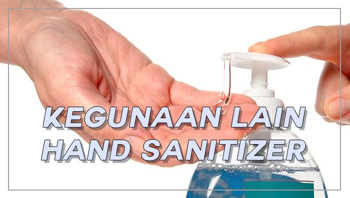 Kegunaan Hand Sanitizer Selain Mencuci Tangan