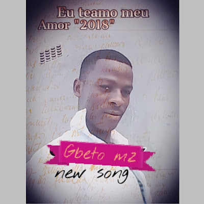 Gbeto Mz - Te Amo Meu Amor (2018) | Download Mp3