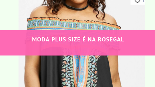 Moda Plus Size é na Rosegal