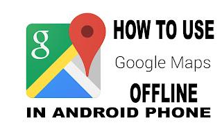 Cara Menggunakan Google Maps Secara Offline Tanpa Koneksi Internet