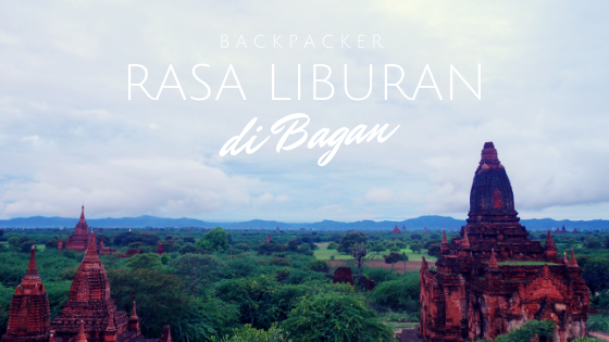 Backpacker Rasa Liburan di Bagan