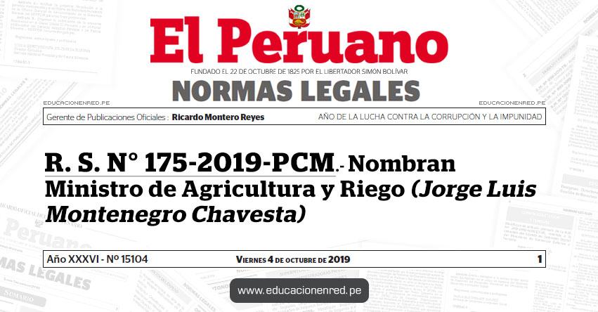 R. S. N° 175-2019-PCM - Nombran Ministro de Agricultura y Riego (Jorge Luis Montenegro Chavesta)