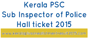 Download Kerala PSC Sub Inspector of Police (Trainee) hall ticket 12-09-2015