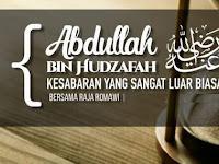 Kisah Kesabaran & Kemuliaan Abdullah bin Hudzafah