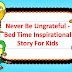 Never Be Ungrateful - Bed Time Inspirational Story For Kids