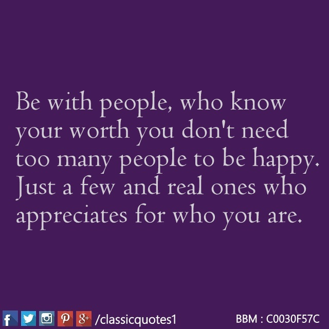 You Don T Need A Man To Be Happy Quotes: Classic Quotes: Be With People, Who Know Your Worth; You