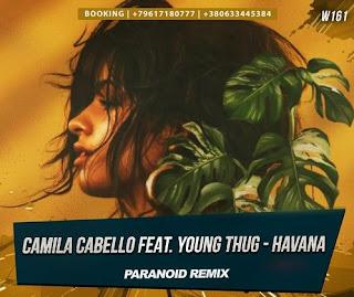 Camila Cabello feat. Young Thug - Havana (Paranoid Remix) + 9